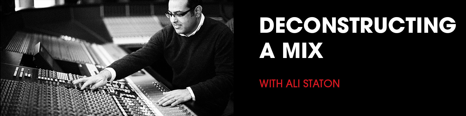 DECONSTRUCTING A MIX WITH ALI STATON